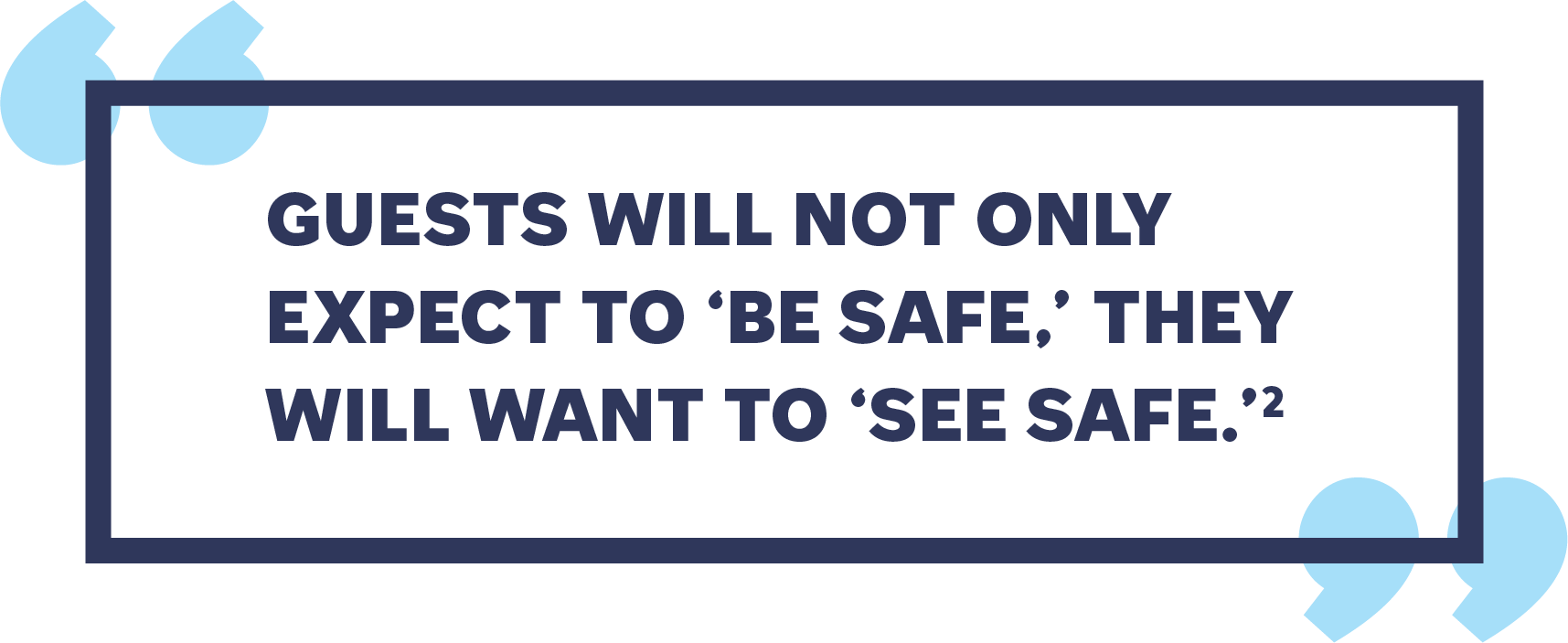 Guests will not only expect to 'be safe,' they will want to 'see safe.